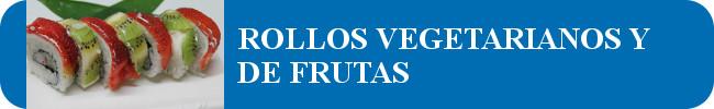 ROLLOS VEGETARIANOS Y DE FRUTAS